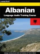 Albanian Language Audio Training Course - Language Learning Country Guide and Vocabulary for Travel in Albania ebook by Language Recall