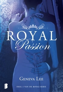 Royal Passion - Deel 1 van de Royal-serie ebook by Geneva Lee, Sascha Kremp