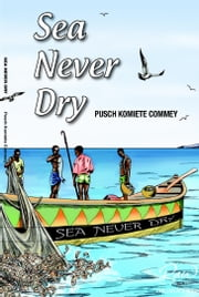 Sea Never Dry ebook by Pusch Komiete Commey