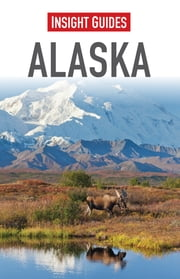 Insight Guides: Alaska ebook by Insight Guides