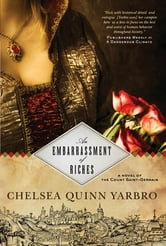 An Embarrassment of Riches - A Novel of the Count Saint-Germain ebook by Chelsea Quinn Yarbro