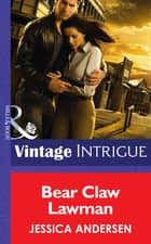 Bear Claw Lawman (Mills & Boon Intrigue) (Bear Claw Creek Crime Lab, Book 10) ebook by Jessica Andersen