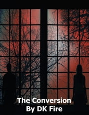 The Conversion ebook by DK Fire