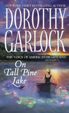On Tall Pine Lake ebook by Dorothy Garlock