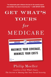 Get What's Yours for Medicare - Maximize Your Coverage, Minimize Your Costs ebook by Philip Moeller