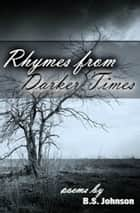 Rhymes From Darker Times ebook by BS Johnson