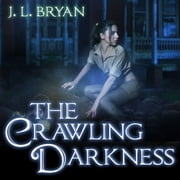 The Crawling Darkness audiobook by J. L. Bryan