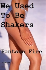 We Used To Be Shakers ebook by Pantson Fire