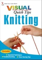 Knitting VISUAL Quick Tips ebook by Sharon Turner