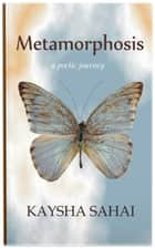 Metamorphosis: A Poetic Journey ebook by Kaysha Sahai