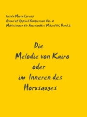 The Melody of Cairo or The Inside of the Eye of Horus - Mitteilungen für Angewandtes Mitgefühl Band 2 ebook by Ursula Maria Lorenz