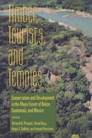 Timber, Tourists, and Temples - Conservation And Development In The Maya Forest Of Belize Guatemala And Mexico ebook by Richard B. Primack,Richard B. Primack,David Bray,Hugo A. Galletti,Ismael Ponciano
