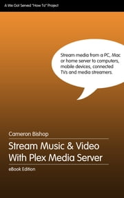 Stream Music and Video With Plex Media Server ebook by Cameron Bishop