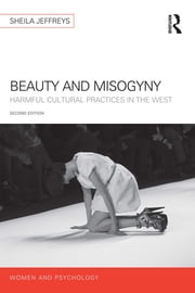 Beauty and Misogyny - Harmful cultural practices in the West ebook by Sheila Jeffreys