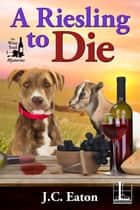 A Riesling to Die ebook by J.C. Eaton