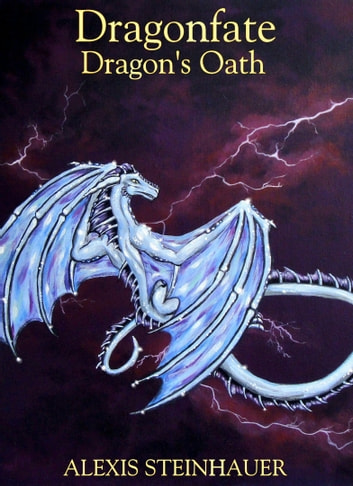 Dragonfate: Dragon's Oath ebook by Alexis Steinhauer