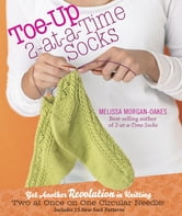 Toe-Up 2-at-a-Time Socks - Yet Another Revolution in Knitting Two at Once on One Circular Needle! Includes 15 New Sock Patterns ebook by Melissa Morgan-Oakes