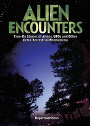 Alien Encounters - True-Life Stories of Aliens, UFOs and Other Extra-Terrestrial Phenomena ebook by Rupert Matthews