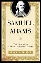 Samuel Adams ebook by John K. Alexander