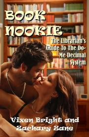 Book Nookie - The Librarian`s Guide To The Do-Me Decimal System ebook by Vixen Bright,Zachary Zane