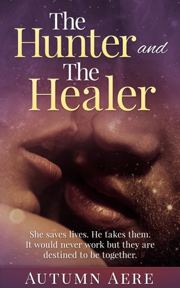 The Hunter and The Healer: A Werewolf Hunter Paranormal Romance ebook by Autumn Aere