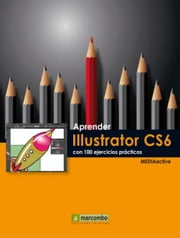 Aprender Illustrator CS6 con 100 ejercicios prácticos ebook by MEDIAactive