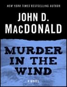 Murder in the Wind - A Novel ekitaplar by John D. MacDonald, Dean Koontz