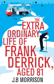 The Extra Ordinary Life of Frank Derrick, Age 81 ebook by J.B. Morrison