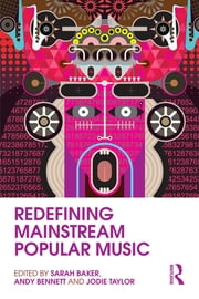 Redefining Mainstream Popular Music ebook by Sarah Baker,Andy Bennett,Jodie Taylor