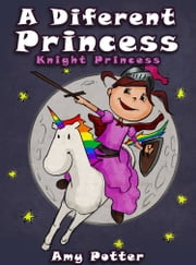 A Different Princess. Knight Princess ebook by Amy Potter