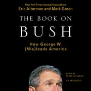 The Book on Bush - How George W. Bush (Mis)leads America audiobook by Eric Alterman, Mark Green