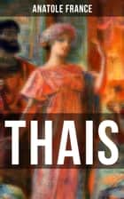 THAIS - Heilige Thaisis (Historisher Roman) ebook by Anatole France