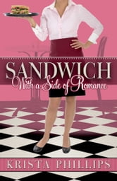 Sandwich, With a Side of Romance ebook by Krista Phillips