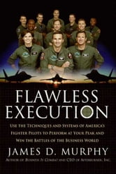 Flawless Execution - Use the Techniques and Systems of America's Fighter Pilots to Perform at your Peak and Win Battles in the Business World ebook by James D. Murphy