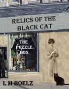 Relics of the Black Cat - The Puzzle Box ebook by L M Boelz