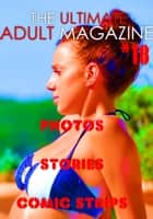 The Ultimate Adult Magazine #18 - Photos, Stories, Comic Strips ebook by Toni Lazenby