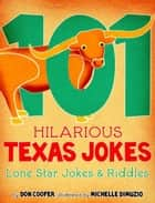 101 Hilarious Texas Jokes ebook by Don Cooper
