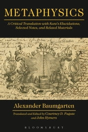 Metaphysics - A Critical Translation with Kant's Elucidations, Selected Notes, and Related Materials ebook by Alexander Baumgarten,Courtney D. Fugate,John Hymers