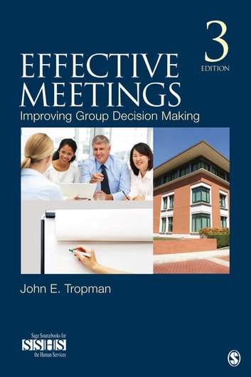 Effective Meetings - Improving Group Decision Making ebook by Dr. John E. Tropman