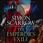 The Emperor's Exile (Eagles of the Empire 19) - The thrilling Sunday Times bestseller audiobook by Simon Scarrow