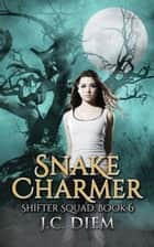 Snake Charmer - Shifter Squad, #6 ebook by J.C. Diem
