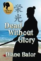 Dead Without Glory 電子書籍 by Diane Bator