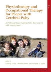 Physiotherapy and Occupational Therapy for People with Cerebral Palsy: A Problem-Based Approach to Assessment and Management ebook by Karen Dodd,Christine Imms,Nicholas F Taylor