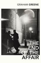 The End Of The Affair ebook by Graham Greene, Monica Ali