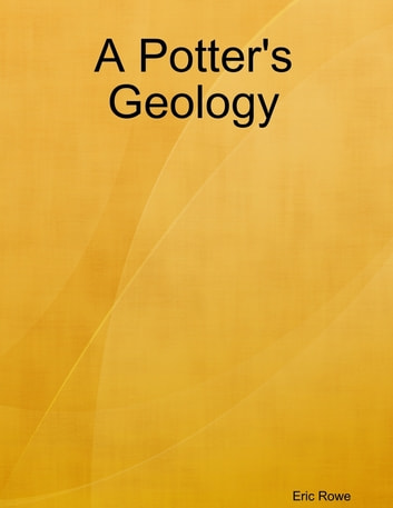 A Potter's Geology ebook by Eric Rowe