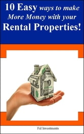 10 Easy Ways to Make More Money with your Rental Properties ebook by Fel Investments
