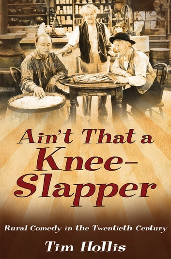 Ainâ??t That a Knee-Slapper - Rural Comedy in the Twentieth Century ebook by Tim Hollis