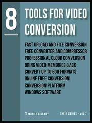 Tools For Video Conversion 8 - Video Editing Made Simple [ The 8 series - Vol 7 ] ebook by Mobile Library