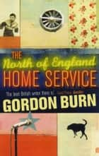 The North of England Home Service ebook by Gordon Burn