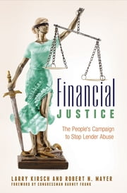 Financial Justice: The People's Campaign to Stop Lender Abuse - The People's Campaign to Stop Lender Abuse ebook by Larry Kirsch,Robert N. Mayer